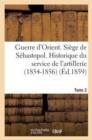 Image for Guerre d'Orient. Siege de Sebastopol. Historique Du Service de l'Artillerie (1854-1856). Tome 2