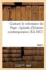 Image for Gustave Le Volontaire Du Pape: Episode d'Histoire Contemporaine. Tome 1