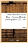 Image for Gustave Le Volontaire Du Pape: Episode d'Histoire Contemporaine. Tome 2