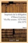 Image for Imprimes de la Delegation d'Alsace-Lorraine. Vie Session. 1879-1882. Tome 2