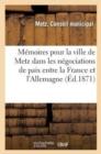 Image for M moires Pour La Ville de Metz Dans Les N gociations de Paix Entre La France Et l'Allemagne