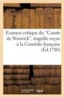 Image for Examen Critique Du Comte de Warwick, Trag�die Re�ue � La Com�die Fran�aise