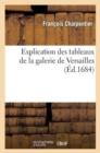 Image for Explication Des Tableaux de la Galerie de Versailles