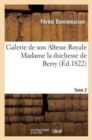 Image for Galerie de Son Altesse Royale Madame La Duchesse de Berry. Tome 2