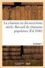 Image for La Chanson Au Dix-Neuvi�me Si�cle. Recueil de Chansons Populaires. Livraison 1