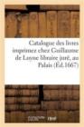 Image for Catalogue Des Livres Imprimez Chez Guillaume de Luyne Libraire Jur�
