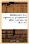 Image for Catalogue Des Livres Imprim�s, Ou Qui Se Vendent � Paris Chez Nyon Fils, Quay Des Augustins