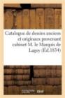 Image for Catalogue de Dessins Anciens Et Originaux Provenant Du Cabinet de Feu M. Le Marquis de Lagoy