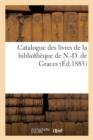 Image for Catalogue Des Livres de la Biblioth�que de N.-D. de Graces : 8 Rue Saint-Nizier, Au 3me, Lyon