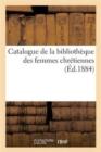 Image for Catalogue de la Biblioth�que Des Femmes Chr�tiennes