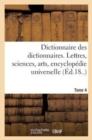 Image for Dictionnaire Des Dictionnaires. Lettres, Sciences, Arts. T. 4, Etre-Malintentionne : , Encyclopedie Universelle