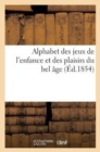Image for Alphabet Des Jeux de l'Enfance Et Des Plaisirs Du Bel  ge