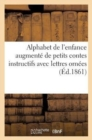 Image for Alphabet de l'Enfance Augment  de Petits Contes Instructifs Avec Lettres Orn es