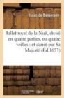Image for Ballet royal de la nuit, divisâe en quatre parties, ou quatre veilles et dansâe par Sa Majestâe (âed.1653)
