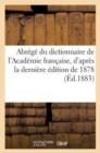 Image for Abr�g� Du Dictionnaire de l'Acad�mie Fran�aise, d'Apr�s La Derni�re �dition de 1878
