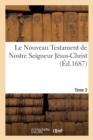 Image for Le Nouveau Testament de Nostre Seigneur Jesus-Christ. Tome 3