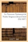 Image for Le Nouveau Testament de Nostre Seigneur Jesus-Christ. Tome 1