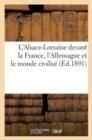 Image for L'Alsace-Lorraine Devant La France, l'Allemagne Et Le Monde Civilis�