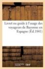 Image for Livret Ou Guide   l'Usage Des Voyageurs de Bayonne En Espagne