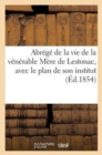 Image for Abr�g� de la Vie de la V�n�rable M�re de Lestonac, Avec Le Plan de Son Institut