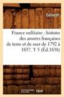Image for France Militaire : Histoire Des Arm�es Fran�aises de Terre Et de Mer de 1792 � 1837. T 5 (�d.1838)