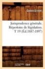 Image for Jurisprudence G�n�rale. R�pertoire de L�gislation. T 19 (�d.1887-1897)