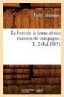 Image for Le Livre de la Ferme Et Des Maisons de Campagne. T. 2 (Ed.1865)