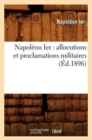 Image for Napol�on Ier : Allocutions Et Proclamations Militaires (�d.1896)