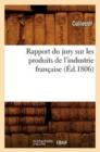 Image for Rapport Du Jury Sur Les Produits de l'Industrie Fran�aise (�d.1806)