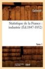 Image for Statistique de la France : Industrie. Tome 1 (�d.1847-1852)