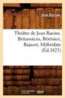 Image for Theatre de Jean Racine. Britannicus, Berenice, Bajazet, Mithridate (Ed.1823)