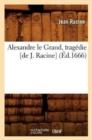 Image for Alexandre Le Grand, Tragedie [de J. Racine]