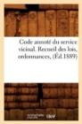 Image for Code Annot� Du Service Vicinal. Recueil Des Lois, Ordonnances, (�d.1889)