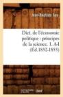 Image for Dict. de l'�conomie Politique : Principes de la Science. 1. A-I (�d.1852-1853)
