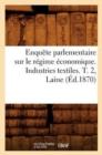 Image for Enqu�te Parlementaire Sur Le R�gime �conomique. Industries Textiles. T. 2, Laine (�d.1870)