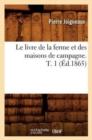 Image for Le Livre de la Ferme Et Des Maisons de Campagne. T. 1 ( d.1865)