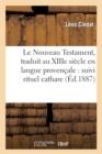 Image for Le Nouveau Testament, traduit au XIIIe siecle en langue provencale : suivi rituel cathare (Ed.1887)