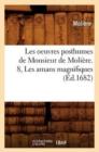 Image for Les Oeuvres Posthumes de Monsieur de Moli�re. 8, Les Amans Magnifiques (�d.1682)