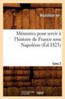 Image for M�moires Pour Servir � l'Histoire de France Sous Napol�on. Tome 2 (�d.1823)