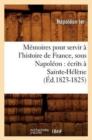 Image for M�moires Pour Servir � l'Histoire de France, Sous Napol�on : �crits � Sainte-H�l�ne (�d.1823-1825)