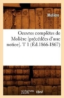 Image for Oeuvres Completes de Moliere [precedees d'Une Notice]. T 1