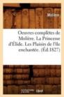Image for Oeuvres Compl�tes de Moli�re. La Princesse d'�lide. Les Plaisirs de l'�le Enchant�e. (�d.1827)