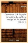 Image for Oeuvres de J. B. Poquelin de Moli�re. Le M�decin Malgr� Lui. Le Tartuffe (�d.1815)