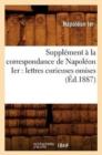 Image for Suppl�ment � La Correspondance de Napol�on Ier : Lettres Curieuses Omises (�d.1887)