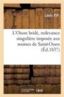 Image for L'Oison Bride, Redevance Singuliere Imposee Aux Moines de Saint-Ouen: Sentence Du Bailli : de Rouen Rendue Sur Ce Sujet; Lettres Patentes En Faveur de la Famille Lallemant...