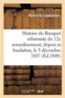 Image for Histoire Du Banquet Reformiste Du 12e Arrondissement, Depuis Sa Fondation, Le 5 Decembre 1847 : , Jusqu'au 24 Fevrier 1848