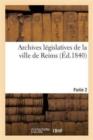 Image for Archives L�gislatives de la Ville de Reims. Partie 2 : Collection de Pi�ces In�dites Pouvant Servir