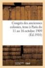 Image for Congr�s Des Anciennes Colonies, Tenu � Paris Du 11 Au 16 Octobre 1909. Compte-Rendu Des Travaux