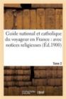 Image for Guide National Et Catholique Du Voyageur En France: Avec Notices Religieuses. Partie 2, Tome 2 : , Historiques Et Biographiques, Pelerinages, Stations Balneaires, Renseignements Divers...
