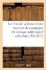 Image for Le Livre de la Ferme Et Des Maisons de Campagne (4e �dition Enti�rement Refondue)